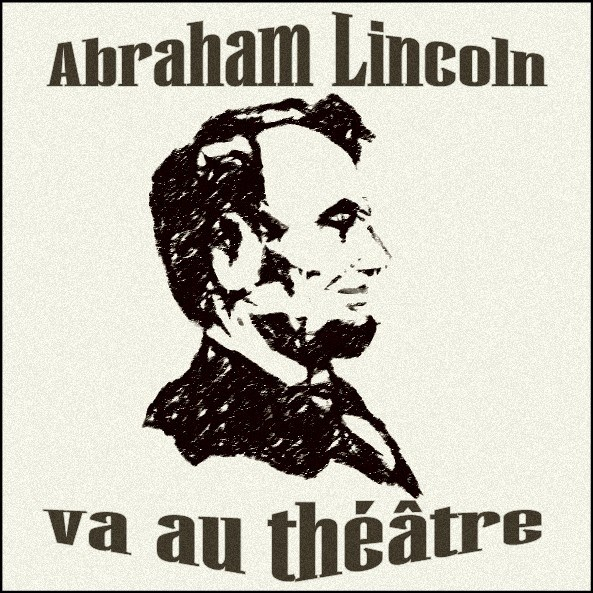 Abraham Lincoln va au théâtre  de Larry Tremblay